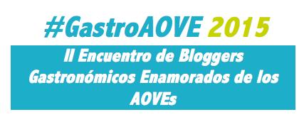 #GastroAOVE 2015, II Encuentro de Bloggers Gastronómicos Enamorados de los AOVEs